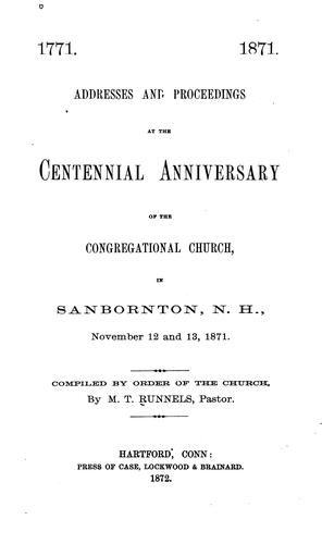 Addresses and proceedings at the centennial anniversary of the Congregational Church, in Sanbornton, N. H., November 12 and 13, 1871 by Congregational Church (Sanbornton, N.H.)