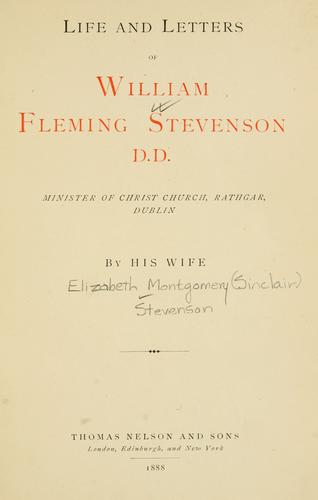 Life and letters of William Fleming Stevenson, D. D., Minister of Christ Church, Rathgar, Dublin by Elizabeth Montgomery Sinclair Stevenson