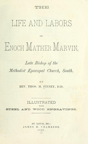 The life and labors of Rev. E. M. Marvin, one of the bishops of the M. E. Church South by David Rice M'Anally