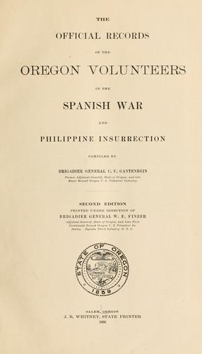 The official records of the Oregon volunteers in the Spanish War and Philippine Insurrection by Oregon. Adjutant-General's Office.