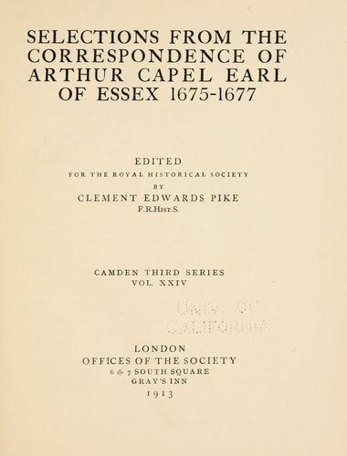 Selections from the correspondence of Arthur Capel, earl of Essex, 1675-1677 by Arthur Capel Earl of Essex