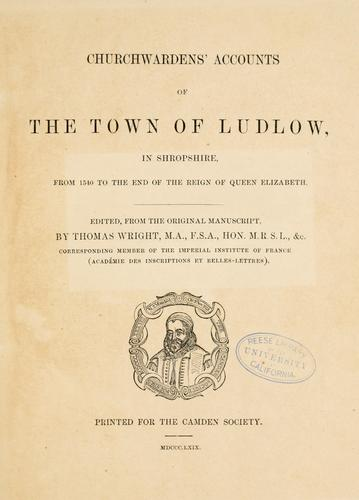 Churchwardens' accounts of the town of Ludlow, in Shropshire by Ludlow, England (Parish)