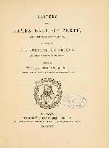 Letters from James, earl of Perth, lord chancellor of Scotland,&c, to his sister, the Countess of Erroll, and other members of his family by Perth, James Drummond Earl of