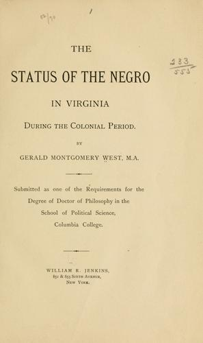 The status of the Negro in Virginia during the colonial period by Gerald Montgomery West