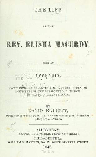The life of the Rev. Elisha Macurdy by Elliott, David