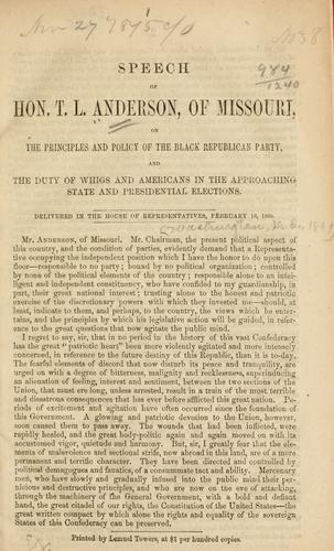 Speech of Hon. T. L. Anderson, of Missouri, on the principles and policy of the black Republican party and the duty of Whigs and Americans in the approaching state and presidential elections by Thomas Lilbourn Anderson