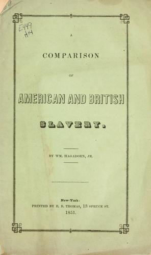 A comparison of American and British slavery by Hagadorn, William jr