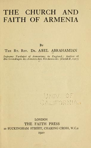 The church and faith of Armenia by Abel Abrahamian