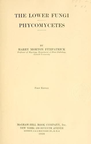The Lower fungi Phycomycetes by Harry Morton Fitzpatrick