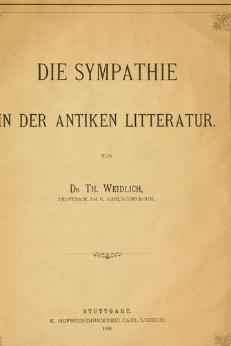 Die Sympathie in der antiken Litteratur by Th Weidlich