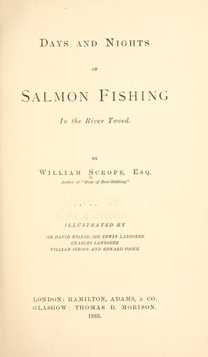 Days and nights of salmon fishing in the River Tweed by William Scrope