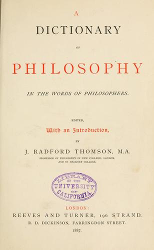 A dictionary of philosophy in the words of philosophers by John Radford Thomson