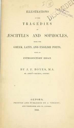 Illustrations of the tragedies of Aeschylus and Sophocles, from the Greek, Latin, and English poets, with an introductory essay by John Frederick Boyes