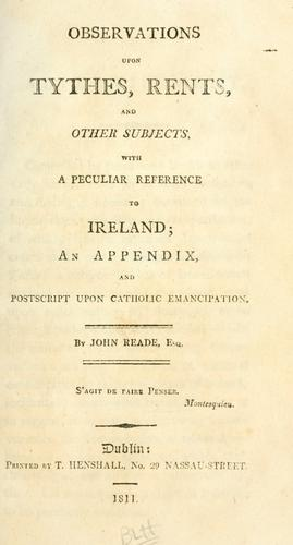 Observations upon tythes, rents, and other subjects, with a peculiar reference to Ireland by Reade, John.