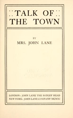 "Talk of the town by Lane, Anna (Eichberg) ""Mrs. John Lane."""