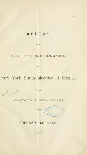 Report of a committee of representatives of New York Yearly Meeting of Friends upon the condition and wants of the colored refugees by New York Yearly Meeting of the Religious Society of Friends