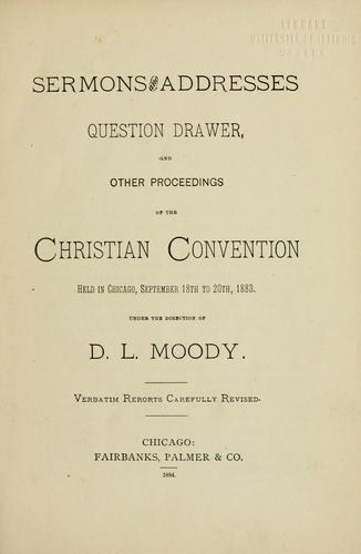 Sermons and addresses, question drawer and other proceedings of the Christian Convention held in Chicago, September 18th to 20th, 1883 by Christian Convention (1883 Chicago)