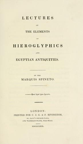 Lectures on the elements of hieroglyphics and Egyptian antiquities by Spineto marquis.