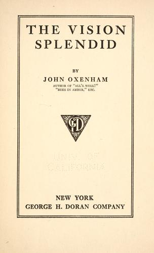 The vision splendid by Oxenham, John pseud.
