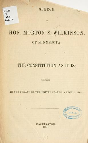 Speech of Hon. Morton S. Wilkinson, of Minnesota, on the Constitution as it is by Wilkinson, Morton Smith