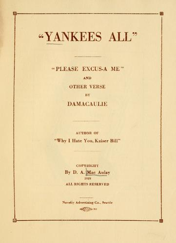 Yankees all, Please excus-a me, and other verse by D. A. MacAulay