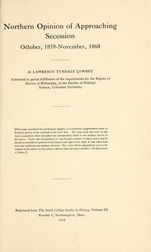 Northern opinion of approaching secession, October, 1859-November, 1860 by Lowrey, Lawrence Tyndale