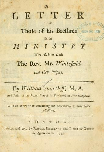 A letter to those of his brethren in the ministry who refuse to admit the Rev. Mr. Whitefield into their pulpits by Shurtleff, William