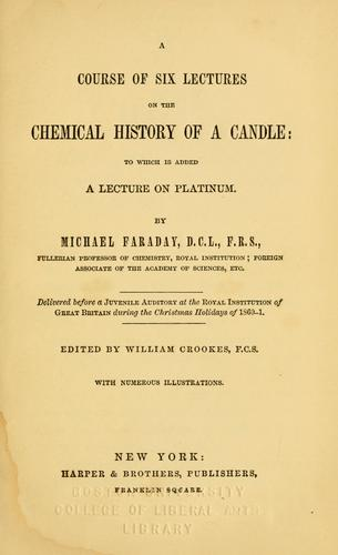 A course of six lectures on the chemical history of a candle by Michael Faraday