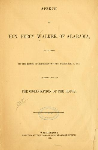 Speech of Hon. Percy Walker, of Alabama, delivered in the House of representatives, December 18, 1855, in reference to the organization of the House by Percy Walker