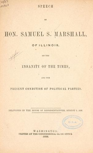 Speech of Hon. Samuel S. Marshall, of Illinois, on the insanity of the times, and the present condition of political parties by Marshall, Samuel S.