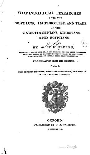 Historical researches into the politics, intercourse, and trade of the Carthaginians, Ethiopians, and Egyptians.