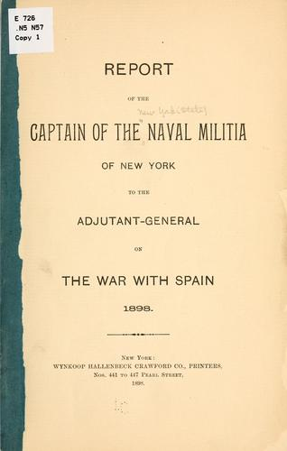 Report of the captain of the Naval militia of New York to the adjutant-general on the war with Spain, 1898 by New York (State) Naval militia