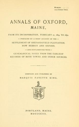Annals of Oxford, Maine, from its incorporation, February 27, 1829 to 1850 by King, Marquis Fayette