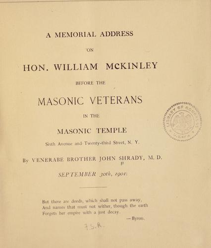 A memorial address on Hon. William McKinley, before the Masonic veterans in the masonic temple, Sixth avenue and Twenty-third street, N. Y by Shrady, John