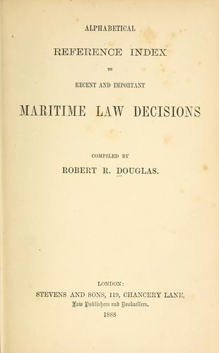 Alphabetical reference index to recent and important maritime law decisions by Robert R. Douglas