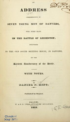 An address commemorative of seven young men of Danvers, who were   slain in the battle of Lexington by Daniel P. King