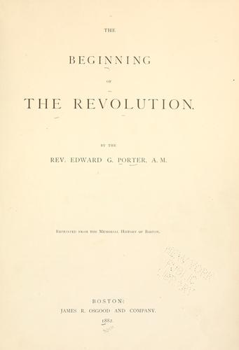 The beginning of the Revolution by Porter, Edward Griffin.