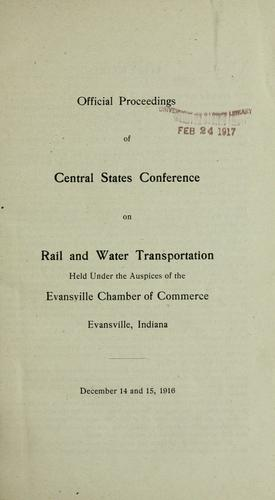 Official proceedings ... December 14 and 15, 1916. [Evansville, Ind., 1916] by Central states conference on rail and water transportation (1916 Evansville, Ind.)