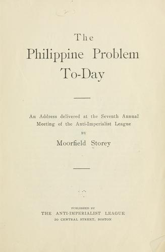 The Philippine problem to-day by Storey, Moorfield