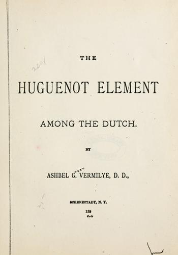 The Huguenot element among the Dutch by A. G. Vermilye