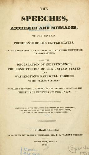 The speeches, addresses and messages, of the several presidents of the United States, at the openings of Congress and at their respective inaugurations by President of the United States