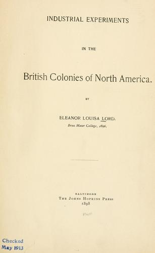 Industrial experiments in the British Colonies of North America by Eleanor Louisa Lord