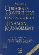 Corporate Controller's Handbook of Financial Management 2004-2005 (Corporate Controller's Handbook of Financial Management) by Jae K. Shim